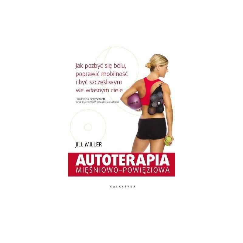 """""""Autoterapia mięśniowo-powięziowa. Jak pozbyć się bólu, poprawić mobilność i być szczęśliwym we własnym ciele."""""""