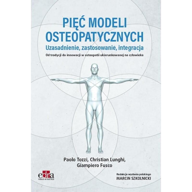 """""""Pięć modeli osteopatycznych. Uzasadnienie, zastosowanie, integracja. Od tradycji do innowacji w osteopatii..."""""""