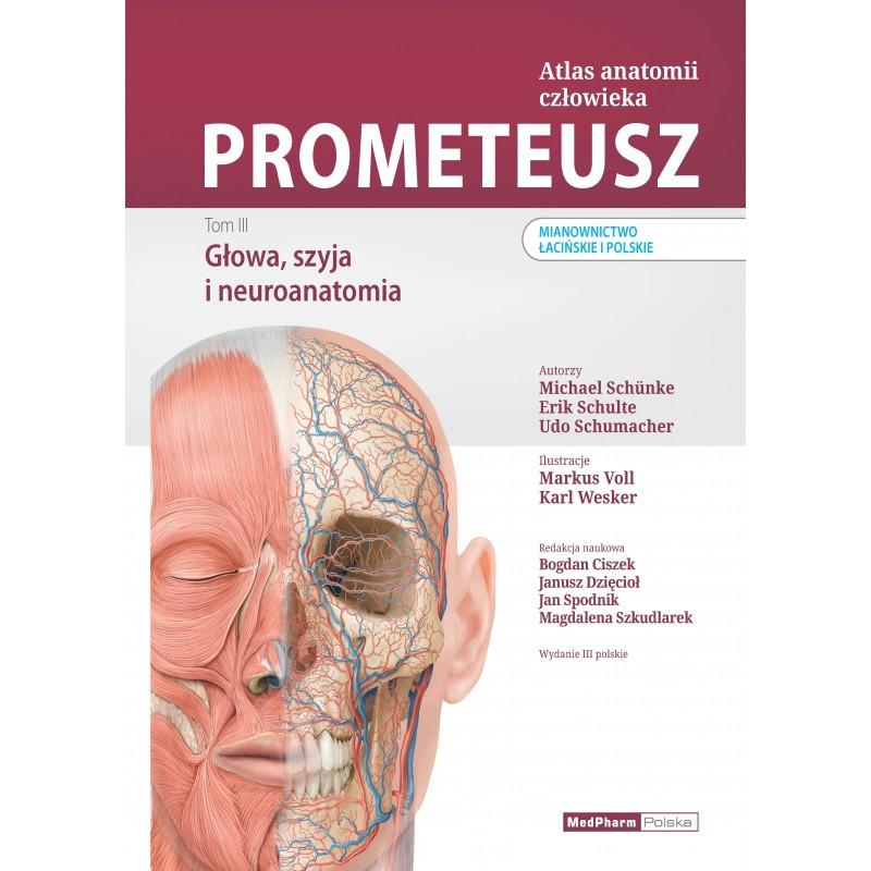 Atlas Anatomii człowieka.Tom III Prometeusz Głowa, szyja i neuroanatomia.Nomenklatura łacińska